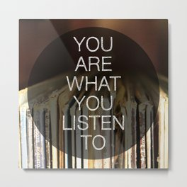You Are What You Listen To Metal Print