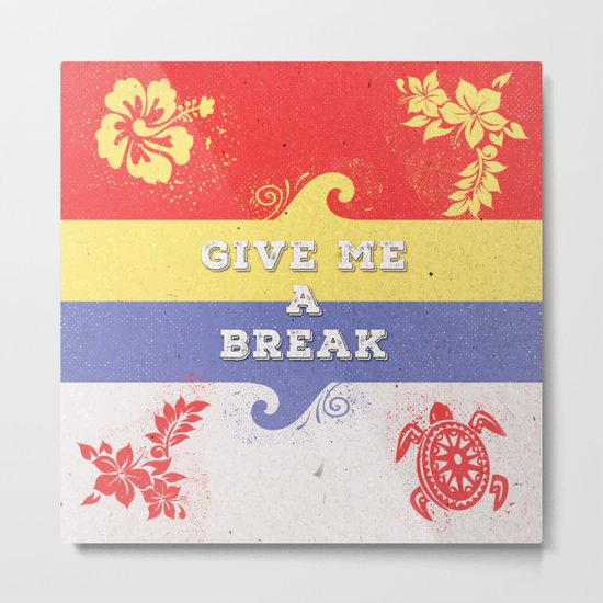 GIVE ME A BREAK Metal Print