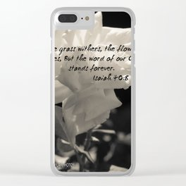 """""""The grass withers, the flower fades, But the word of our God stands forever"""". Clear iPhone Case"""