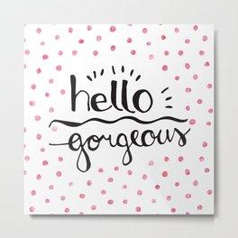 hello gorgeous pink Metal Print