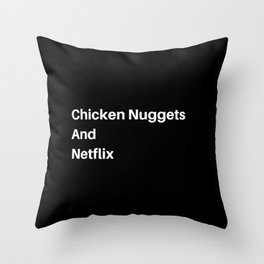 Chicken Nuggets and Chill? Throw Pillow