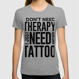 Tattoo Lover Gift Don't Need Therapy Just Need Another Tattoo T-shirt