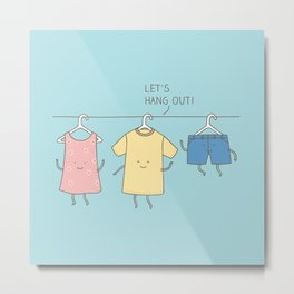 Let's hang out! Metal Print
