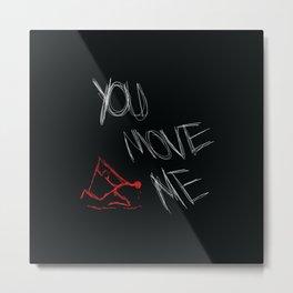 You Move Me Metal Print