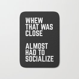 Almost Had To Socialize Funny Quote Bath Mat