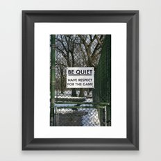 BE QUIET HAVE RESPECT FOR THE GAME Framed Art Print