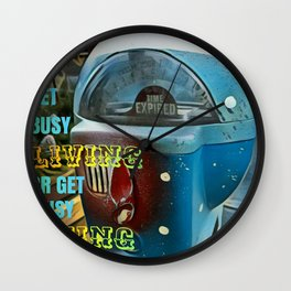 Time Flies - Get Busy Living! Wall Clock
