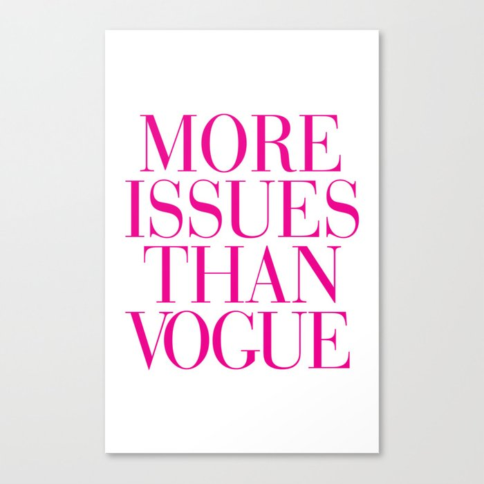 More Issues Than Vogue Pink Canvas Print