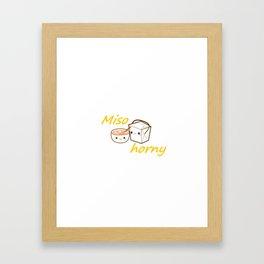 Miso Horny! Framed Art Print