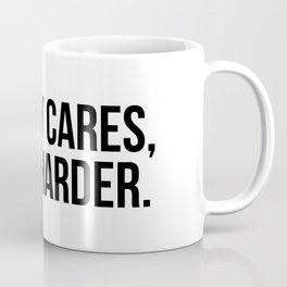 Nobody cares, work harder. Coffee Mug