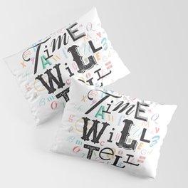 Time Will Tell Pillow Sham