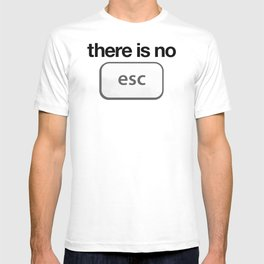 There Is No Escape T-shirt