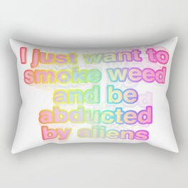 I just want to smoke weed and be abducted by aliens Rectangular Pillow