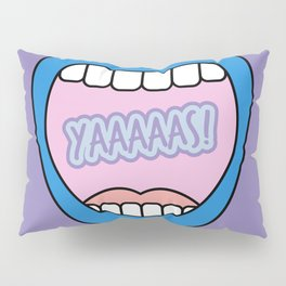 Yaaaaas! Say it loud, and say it proud darling! Mouth Graphic Pillow Sham