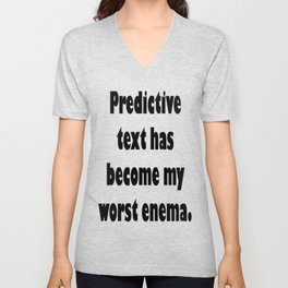 Predictive Text Has Become My Worst Enema Unisex V-Neck