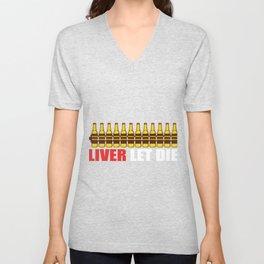 Liver Let Die Brewer Or Beer Taster Gift Unisex V-Neck