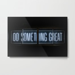 Do somthing great ! Metal Print
