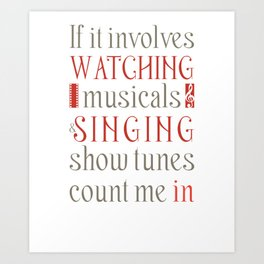 If It Involves Watching Musicals And Singing Show Tunes Funny Musical Theatre Nerd Shirt Broadway Art Print