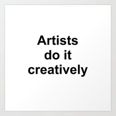 Artists Do It Creatively Art Print