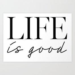 Life is good Art Print