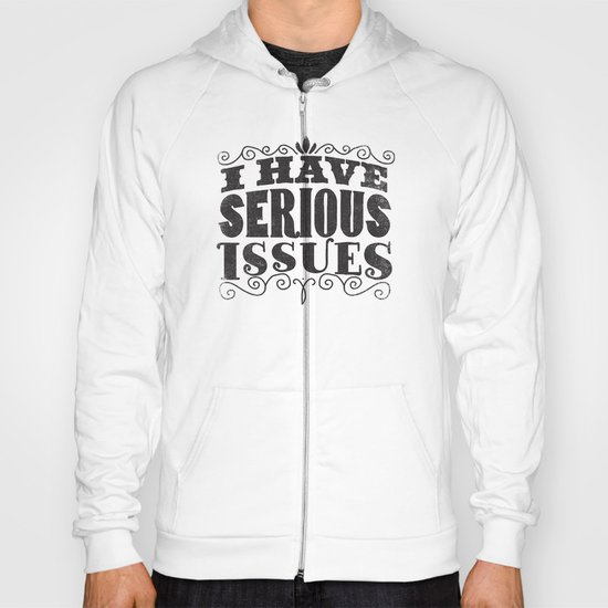I HAVE SERIOUS ISSUES Hoody