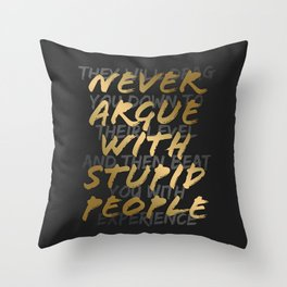 Never Argue With Stupid People Throw Pillow