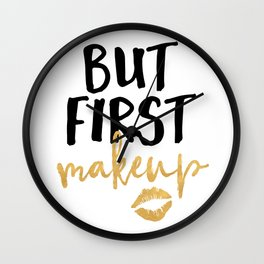 BUT MAKEUP FIRST beauty quote Wall Clock