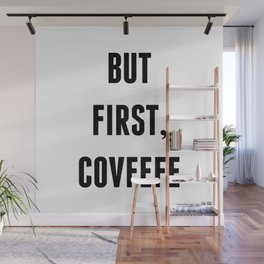 But First, Covfefe Wall Mural