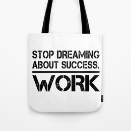 Stop Dreaming About Success - Work Hustle Motivation Fitness Workout Bodybuilding Tote Bag