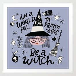 In A World full of Princesses, Be a Witch Art Print