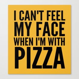 I Can't Feel My Face When I'm With Pizza (Yellow) Canvas Print