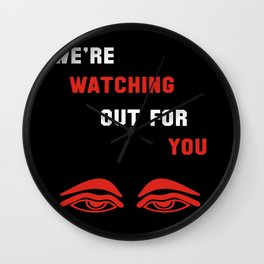 We're Watching Out For You Wall Clock