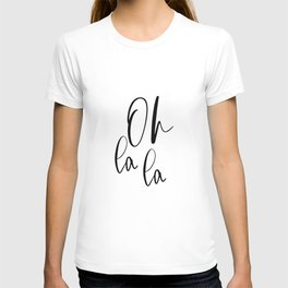 Oh la la Print Inspiration Quote Oh La La Wall Art Black and White Print Minimal Poster French Quote T-shirt