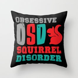 Obsessive Squirell Disorder Throw Pillow
