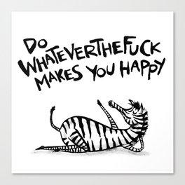 Do WhateverTheFuck Makes You Happy ~ Zebiba Canvas Print