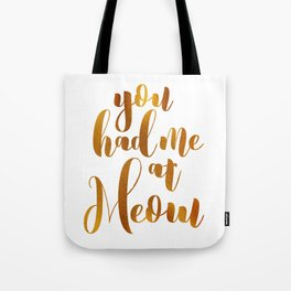 You had me at Meow - GOLD Tote Bag