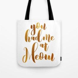 You had me at Meow - GOLD Tote Bag