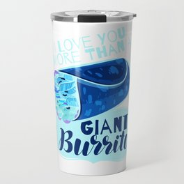 I Love You More Than A Giant Burrito 2 3 Travel Mug