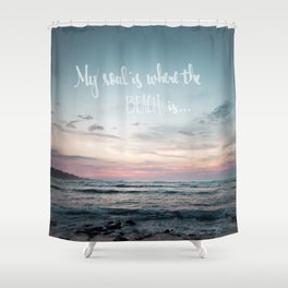 My Soul Is Where the Beach Is Shower Curtain