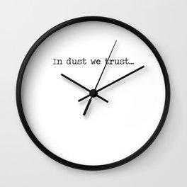 In Dust We Trust Wall Clock