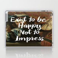 Exist to be happy, not to impress Laptop & iPad Skin