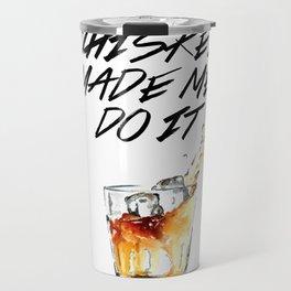 Whiskey Made Me Do It Travel Mug
