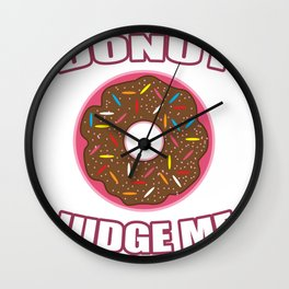 Do not judge me Donut Funny Wall Clock