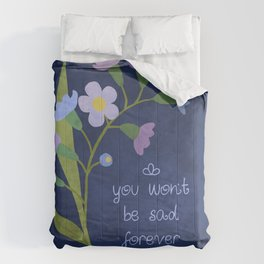 You Won't Be Sad Forever Comforters