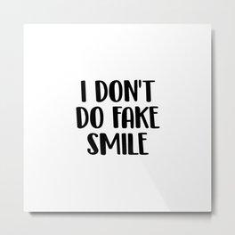 I don't do fake smile Metal Print