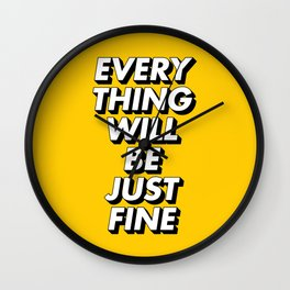 Everything Will Be Just Fine Wall Clock