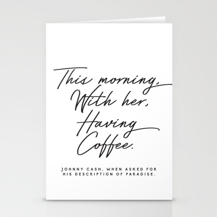 This morning with her having coffee, Johnny Cash Quote Stationery Cards
