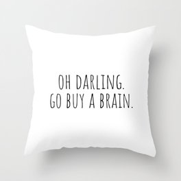 Oh darling, go buy a brain Throw Pillow