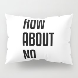 How About No Pillow Sham