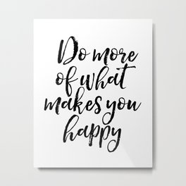 Do More Of What Makes You Happy, Happy Quote, Typography Print, Motivational Quote Metal Print